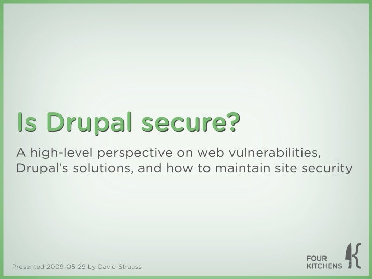 Is Drupal secure?  A high-level perspective on web vulnerabilities,  Drupal's solutions, and how to maintain site security...