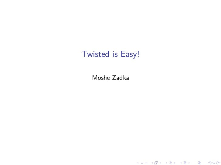 Twisted is easy