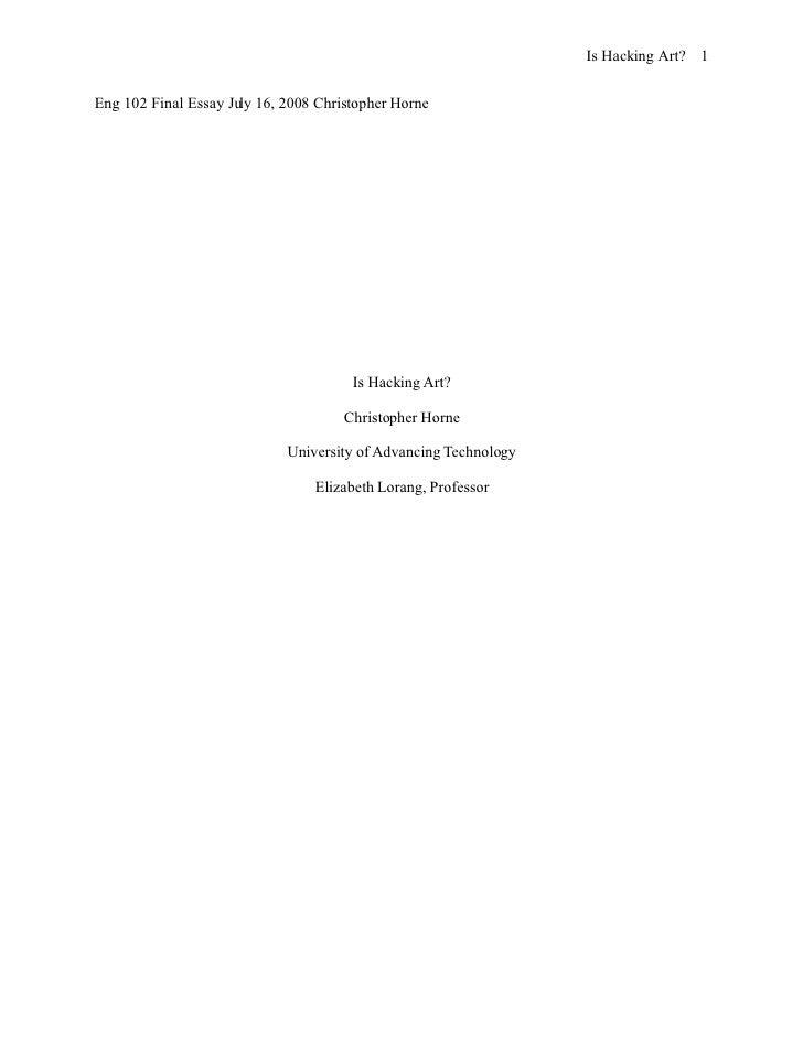 Is Hacking Art? 1   Eng 102 Final Essay July 16, 2008 Christopher Horne                                            Is Hack...