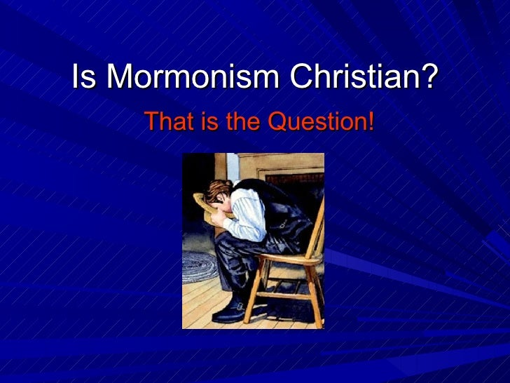 Is Mormonism Christian? That is the Question!