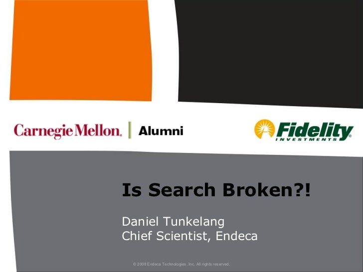 Is Search Broken?! Daniel Tunkelang Chief Scientist, Endeca