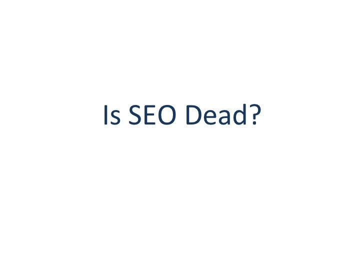 Is Search Engine Optimization (SEO) Dead? No!
