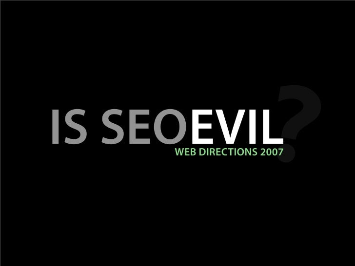 ? IS SEOEVIL      WEB DIRECTIONS 2007