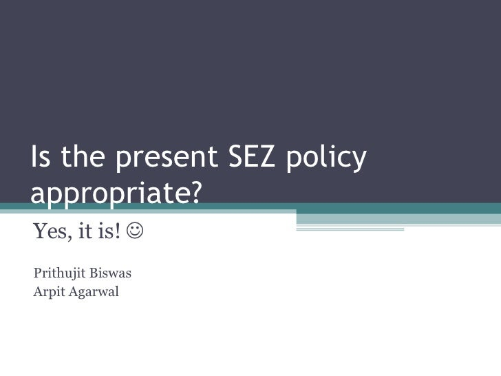 Is the present sez policy appropriate