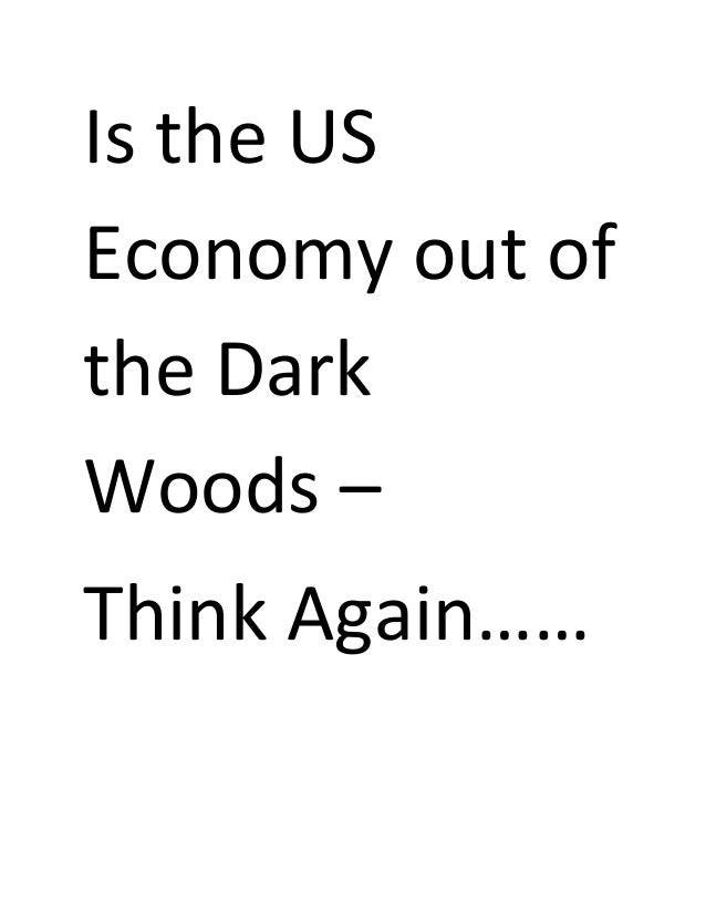 Is the US Economy out of the Dark Woods – Think Again……