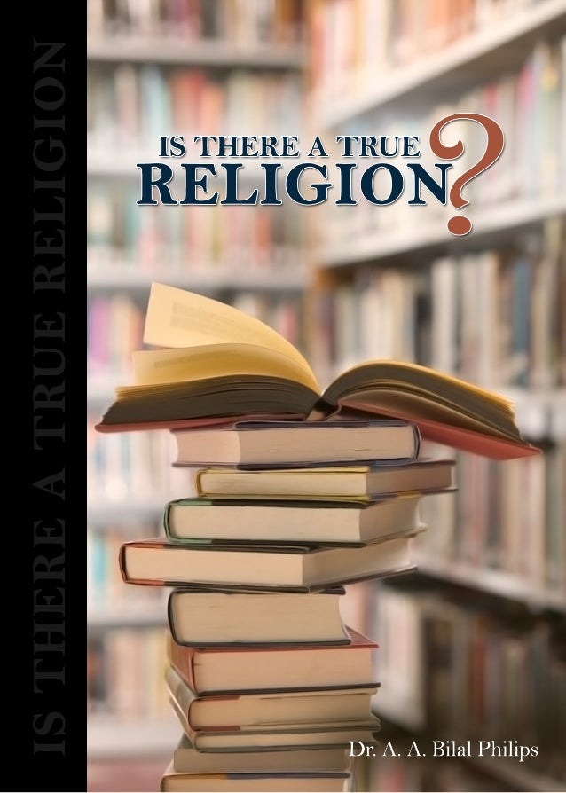 IS THERE A TRUE RELIGION?Dr. A.A.B. Philips Nov. 2010