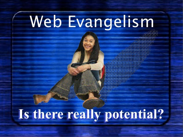 Web Evangelism     Is there really potential?