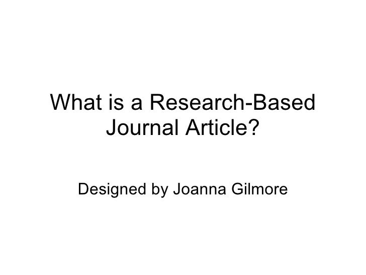 What is a Research-Based Journal Article? Designed by Joanna Gilmore