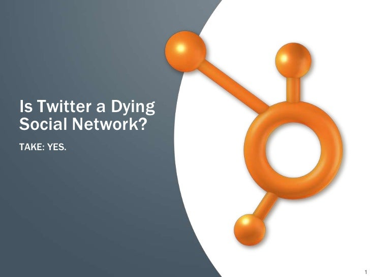 Is Twitter a DyingSocial Network?TAKE: YES.                     1