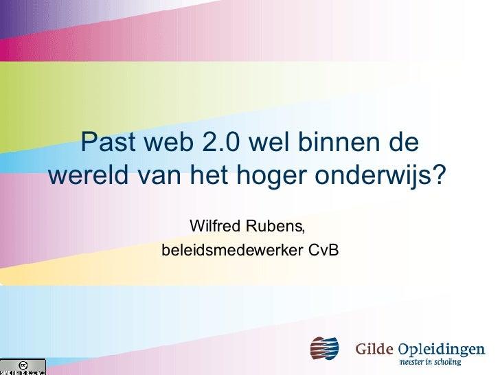 Past web 2.0 wel binnen de wereld van het hoger onderwijs?   Wilfred Rubens,  beleidsmedewerker CvB