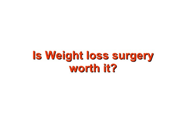 Is Weight Loss Surgery Worth It - A view by Phenocal