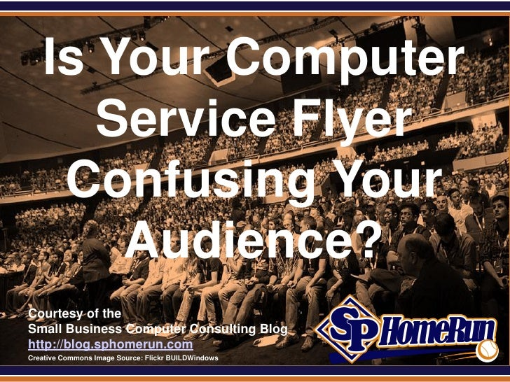 SPHomeRun.com     Is Your Computer        Service Flyer      Confusing Your         Audience?  Courtesy of the  Small Busi...