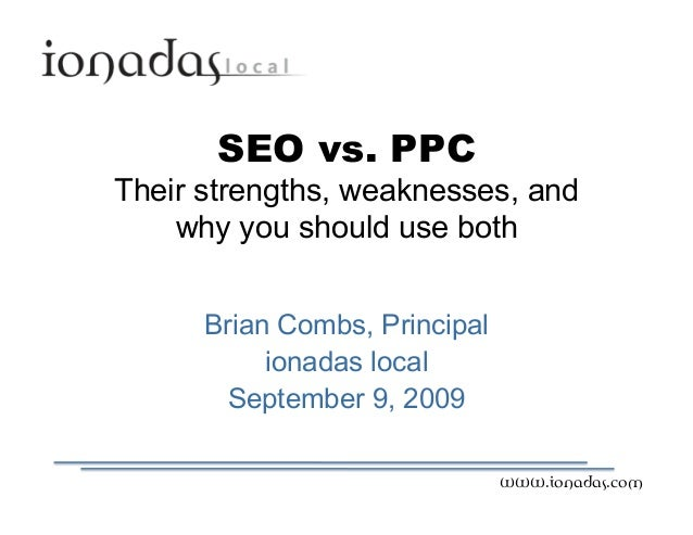 SEO vs. PPC Their strengths, weaknesses, and why you should use both Brian Combs, Principal ionadas local September 9, 20...