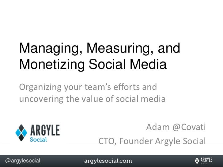 Managing, Measuring, and     Monetizing Social Media     Organizing your team's efforts and     uncovering the value of so...