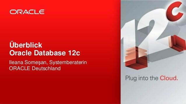 Ileana Someşan, Systemberaterin ORACLE Deutschland Überblick Oracle Database 12c