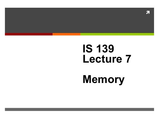  IS 139 Lecture 7 Memory