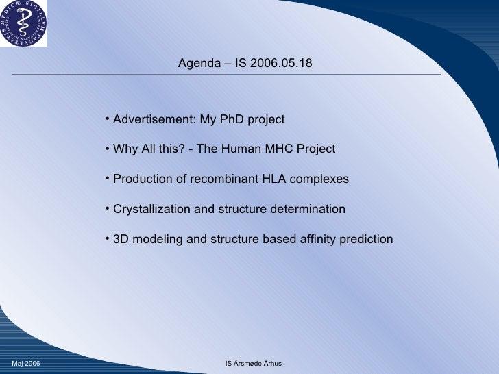 Agenda – IS 2006.05.18 <ul><li>Advertisement: My PhD project </li></ul><ul><li>Why All this? - The Human MHC Project </li>...