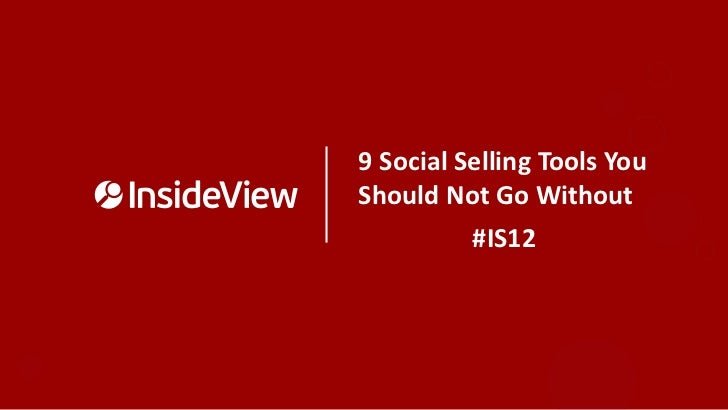 9 Social Selling Tools YouShould Not Go Without          #IS12
