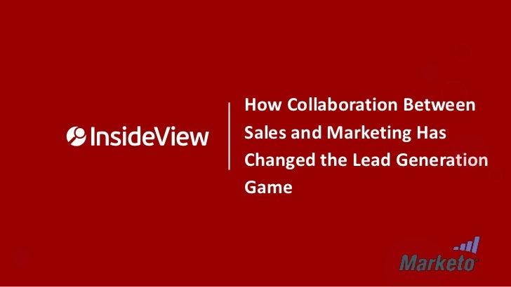 How Collaboration BetweenSales and Marketing HasChanged the Lead GenerationGame
