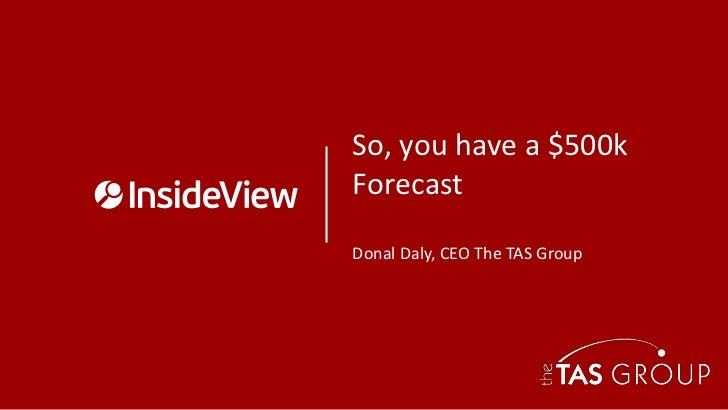 So, you have a $500kForecastDonal Daly, CEO The TAS Group