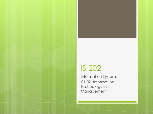 IS 202Information SystemsCH02- InformationTechnology inManagement