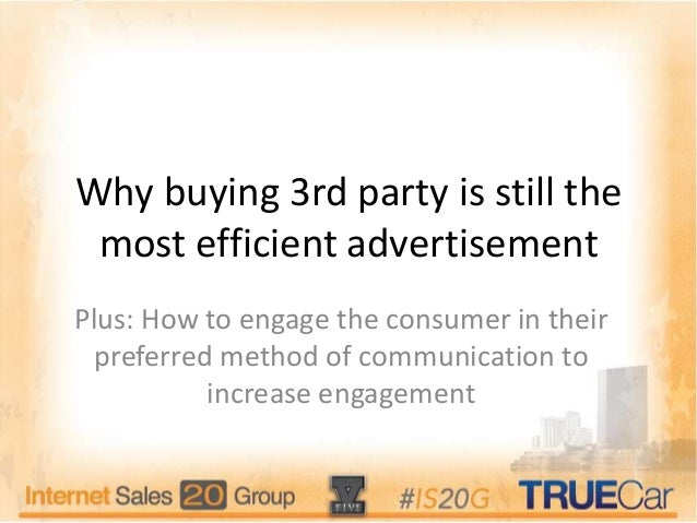 Why buying 3rd party is still the most efficient advertisement Plus: How to engage the consumer in their preferred method ...