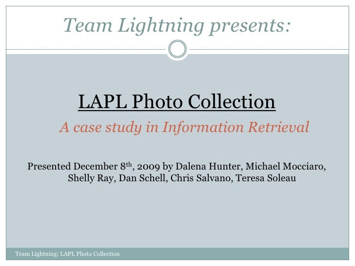 Team Lightning presents:                         LAPL Photo Collection                A case study in Information Retrieva...