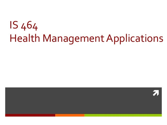  IS 464 Health Management Applications