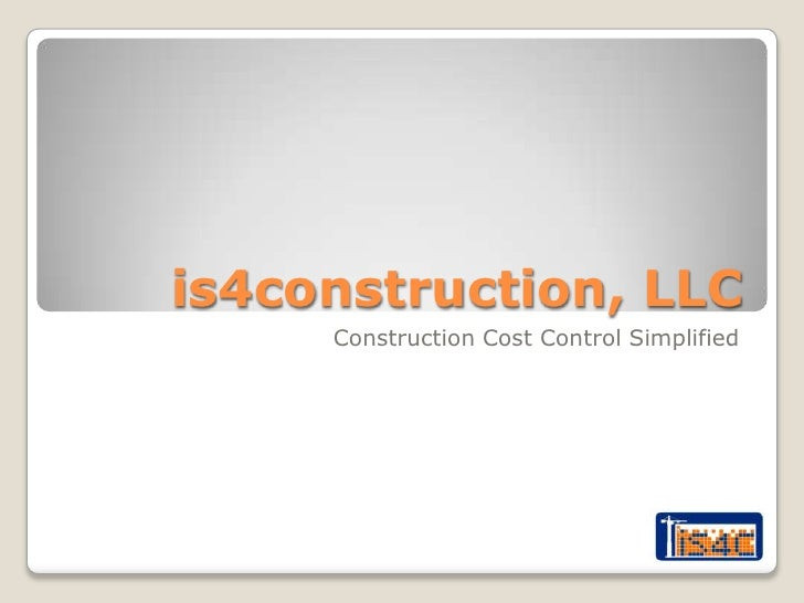 is4construction, LLC<br />Construction Cost Control Simplified<br />