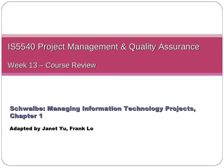 IS5540 Project Management & Quality Assurance Week 13 – Course Review Schwalbe: Managing Information Technology Projects, ...