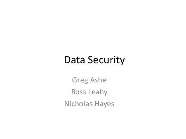 Data Security  Greg Ashe  Ross LeahyNicholas Hayes