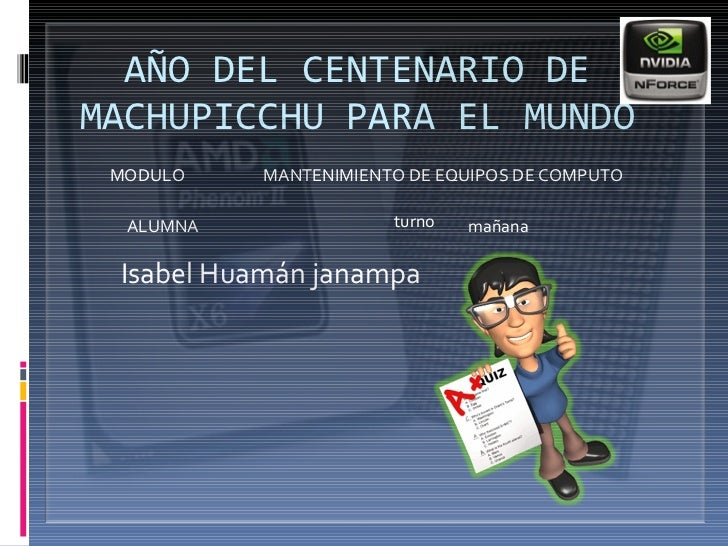 AÑO DEL CENTENARIO DE MACHUPICCHU PARA EL MUNDO <ul><li>Isabel Huamán janampa </li></ul>MANTENIMIENTO DE EQUIPOS DE COMPUT...