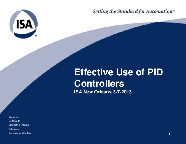 Effective Use of PID                         Controllers                         ISA New Orleans 3-7-2013StandardsCertific...