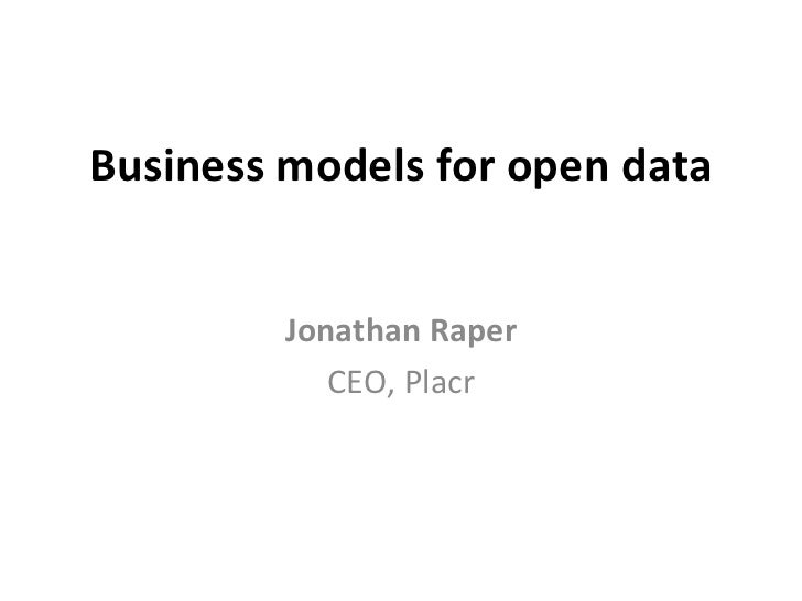 Business models for open data Jonathan Raper CEO, Placr