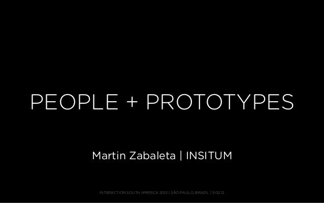 PEOPLE + PROTOTYPES    Martin Zabaleta | INSITUM     INTERACTION SOUTH AMERICA 2012 | SÃO PAULO, BRAZIL | 11.02.12