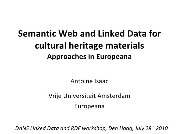 Semantic Web and Linked Data for cultural heritage materials  Approaches in Europeana Antoine Isaac Vrije Universiteit Ams...