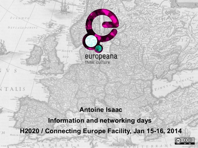 Antoine Isaac Information and networking days H2020 / Connecting Europe Facility, Jan 15-16, 2014