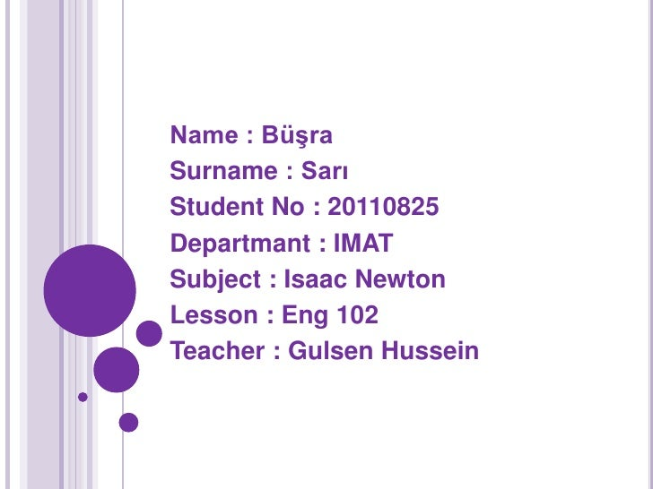 Name : BüşraSurname : SarıStudent No : 20110825Departmant : IMATSubject : Isaac NewtonLesson : Eng 102Teacher : Gulsen Hus...