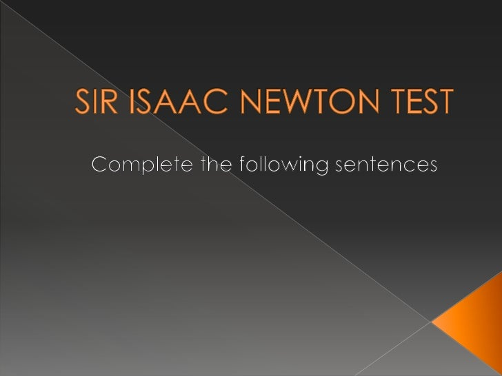 SIR ISAAC NEWTON TEST<br />    Complete thefollowingsentences<br />