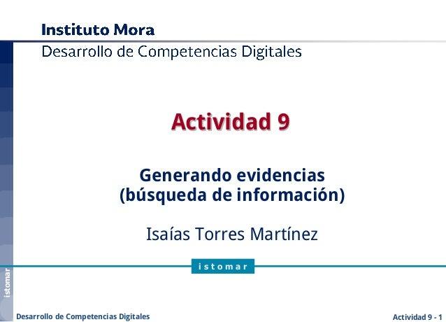 istomar Actividad 9 - 1Desarrollo de Competencias Digitales i s t o m a r Actividad 9 Generando evidencias (búsqueda de in...