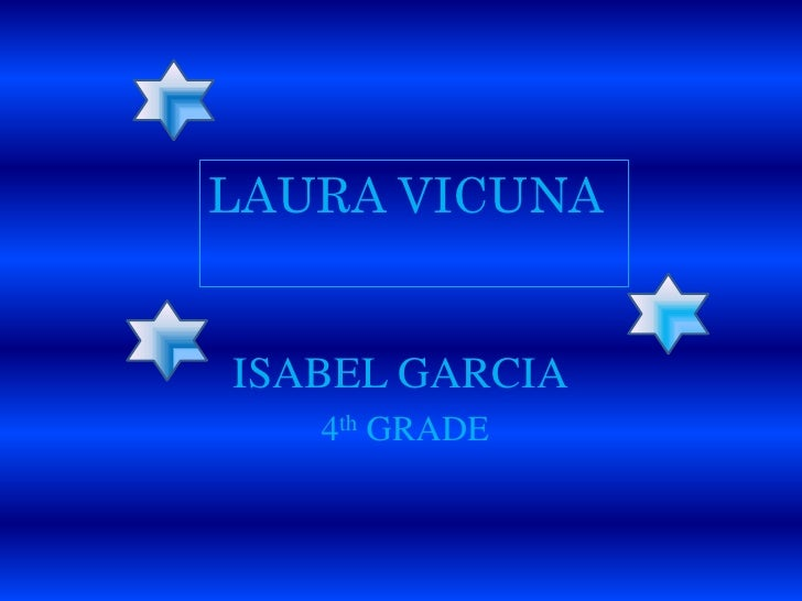 ISABEL GARCIA<br /> 4th GRADE<br />LAURAVICUNA<br />