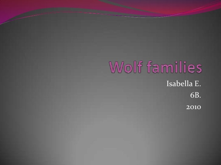 Wolf families<br />Isabella E.<br />6B.<br />2010<br />