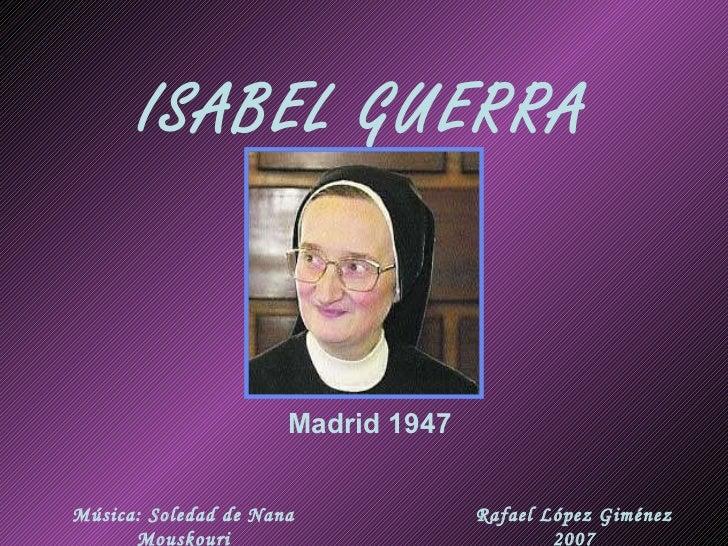 Madrid 1947 Música: Soledad de Nana Mouskouri Rafael López Giménez 2007 ISABEL GUERRA