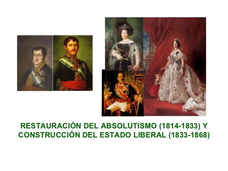 RESTAURACIÓN DEL ABSOLUTISMO (1814-1833) Y CONSTRUCCIÓN DEL ESTADO LIBERAL (1833-1868)
