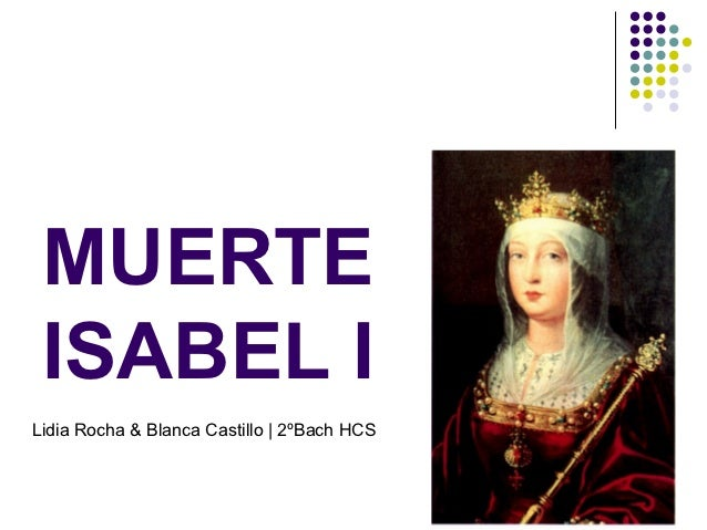 MUERTE ISABEL ILidia Rocha & Blanca Castillo | 2ºBach HCS
