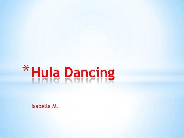 * Hula Dancing Isabella M.