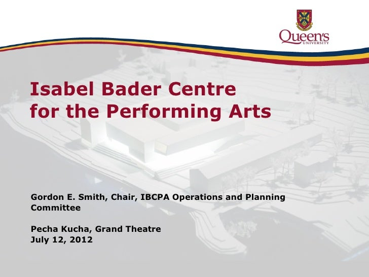 Isabel Bader Centre for the Performing Arts  Isabel Bader Centre  for the Performing Arts  Gordon E. Smith, Chair, IBCPA O...