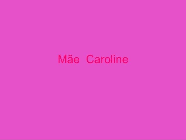 Mãe Caroline