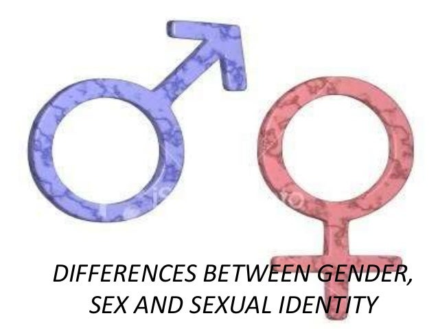 DIFFERENCES BETWEEN GENDER, SEX AND SEXUAL IDENTITY