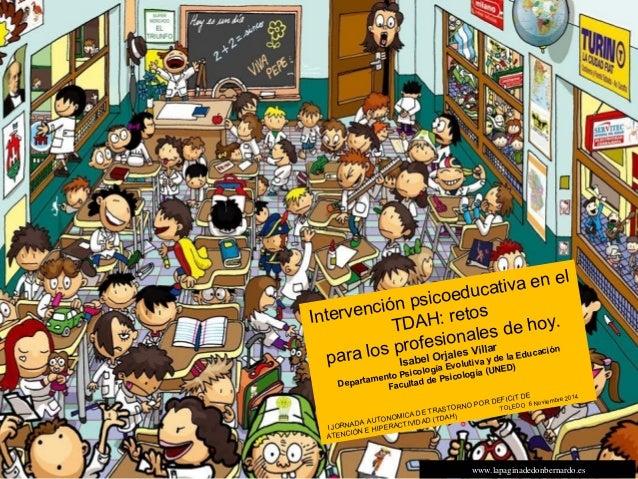 Intervención psicoeducativa en el  TDAH: retos  para los profesionales de hoy.  Isabel Orjales Villar  Departamento Psicol...